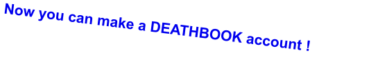 Now you can make a DEATHBOOK account !